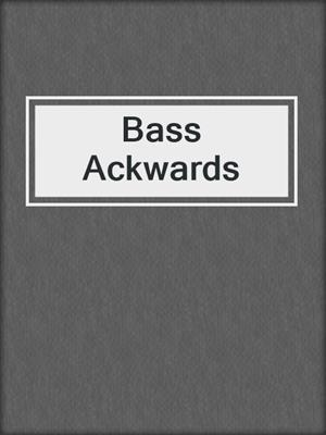 cover image of Bass Ackwards