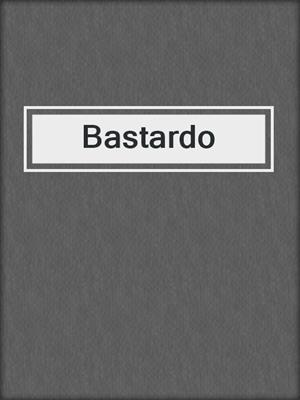 cover image of Bastardo