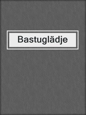 cover image of Bastuglädje