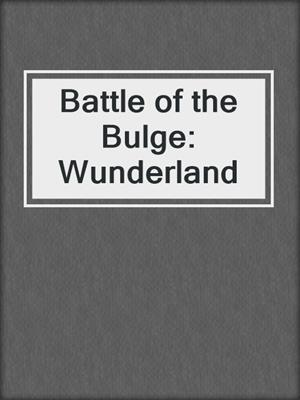 cover image of Battle of the Bulge: Wunderland