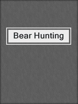 cover image of Bear Hunting