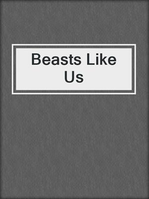 cover image of Beasts Like Us