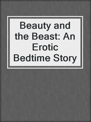 cover image of Beauty and the Beast: An Erotic Bedtime Story