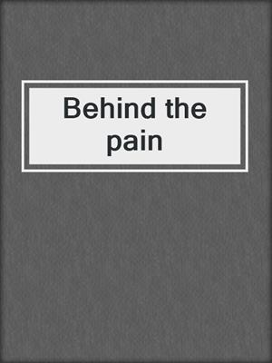 cover image of Behind the pain