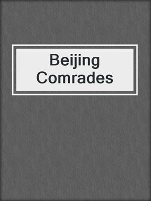 cover image of Beijing Comrades