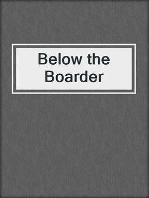 cover image of Below the Boarder