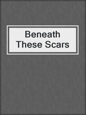 cover image of Beneath These Scars