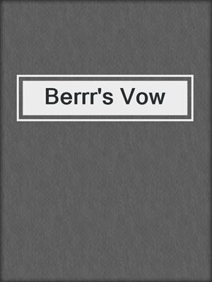 cover image of Berrr's Vow