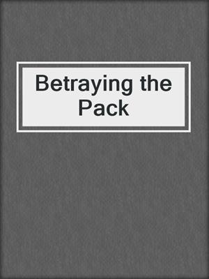 cover image of Betraying the Pack