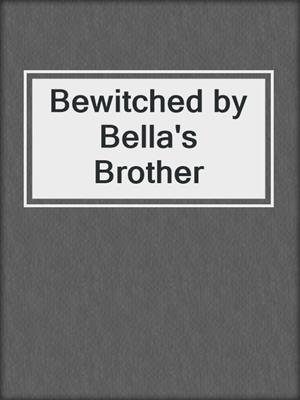 cover image of Bewitched by Bella's Brother