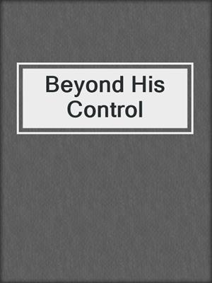 cover image of Beyond His Control