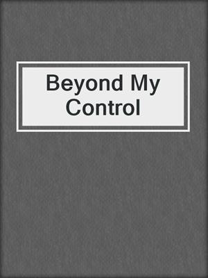 cover image of Beyond My Control