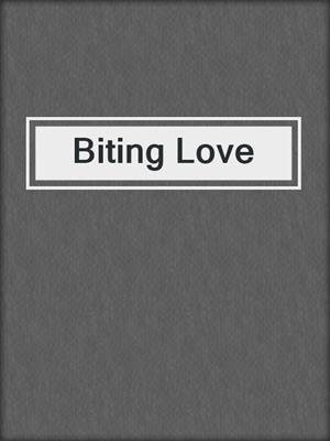 cover image of Biting Love