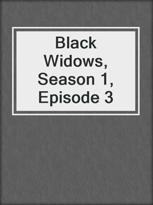 cover image of Black Widows, Season 1, Episode 3