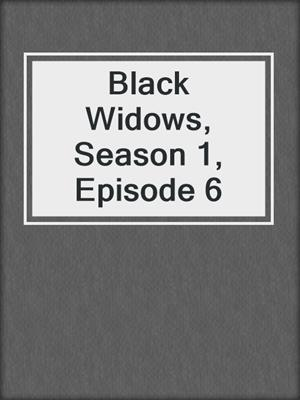 cover image of Black Widows, Season 1, Episode 6