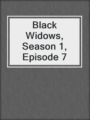 cover image of Black Widows, Season 1, Episode 7