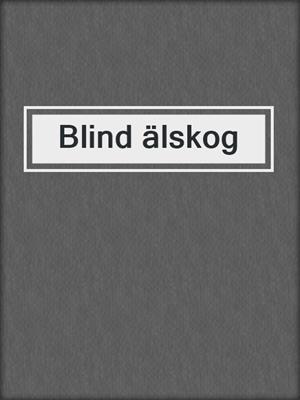 cover image of Blind älskog