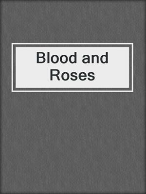 cover image of Blood and Roses
