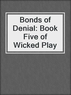 cover image of Bonds of Denial: Book Five of Wicked Play