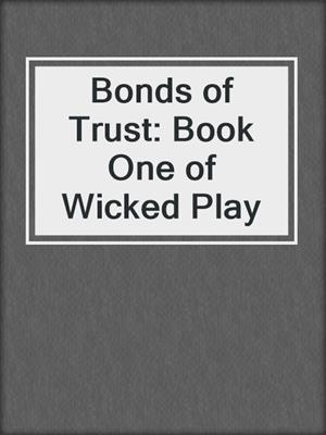 cover image of Bonds of Trust: Book One of Wicked Play