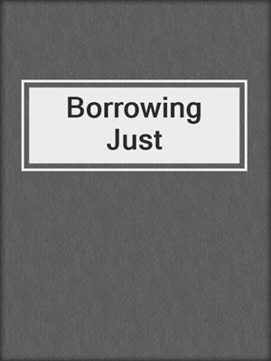 cover image of Borrowing Just