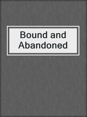 cover image of Bound and Abandoned