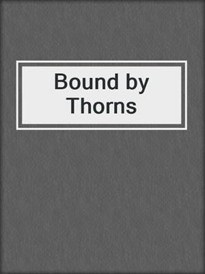 cover image of Bound by Thorns