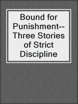 cover image of Bound for Punishment--Three Stories of Strict Discipline