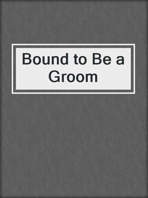 cover image of Bound to Be a Groom