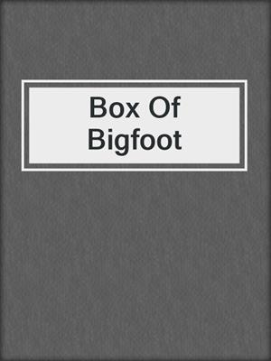 cover image of Box Of Bigfoot