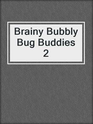 cover image of Brainy Bubbly Bug Buddies 2