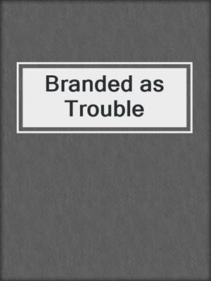 cover image of Branded as Trouble