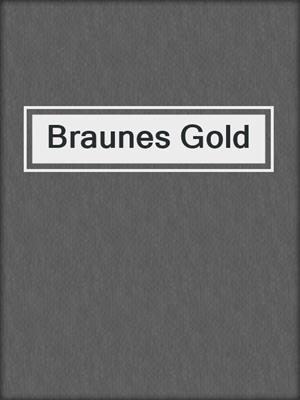 cover image of Braunes Gold
