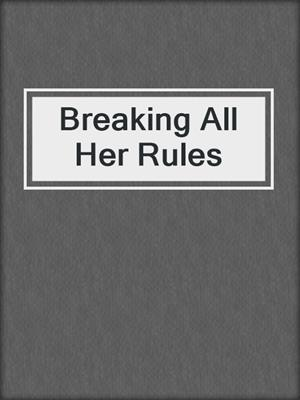 cover image of Breaking All Her Rules