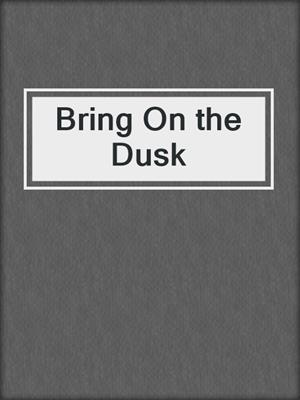cover image of Bring On the Dusk