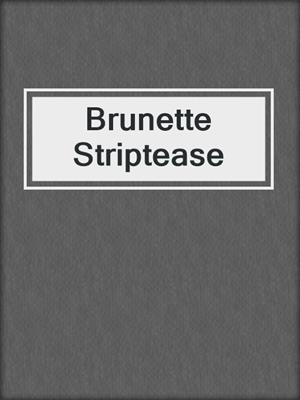 cover image of Brunette Striptease