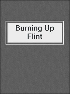cover image of Burning Up Flint