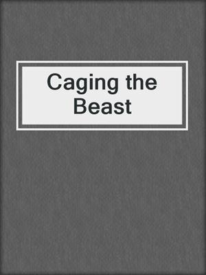 cover image of Caging the Beast