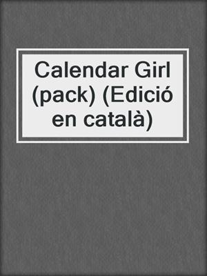 cover image of Calendar Girl (pack) (Edició en català)