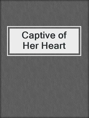 cover image of Captive of Her Heart