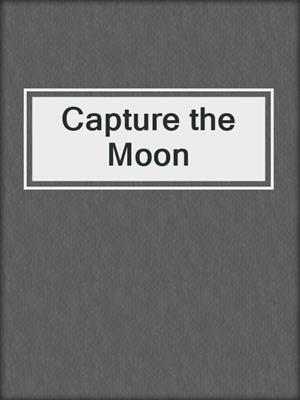 cover image of Capture the Moon