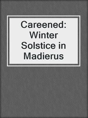 cover image of Careened: Winter Solstice in Madierus