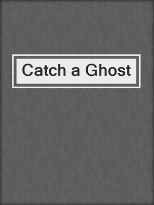 cover image of Catch a Ghost