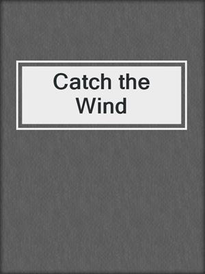 cover image of Catch the Wind