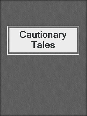 cover image of Cautionary Tales