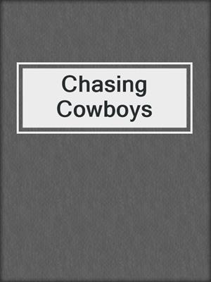 cover image of Chasing Cowboys