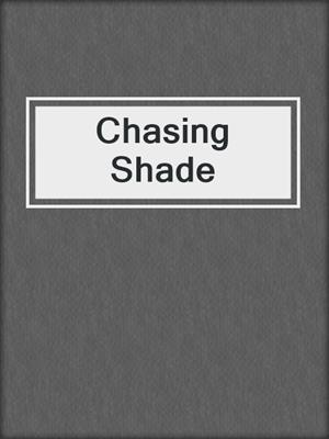 cover image of Chasing Shade