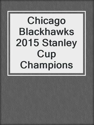 cover image of Chicago Blackhawks 2015 Stanley Cup Champions