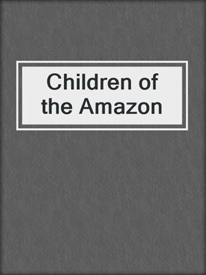 cover image of Children of the Amazon