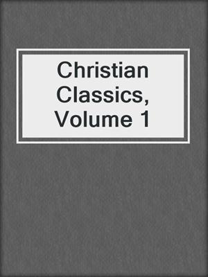 cover image of Christian Classics, Volume 1